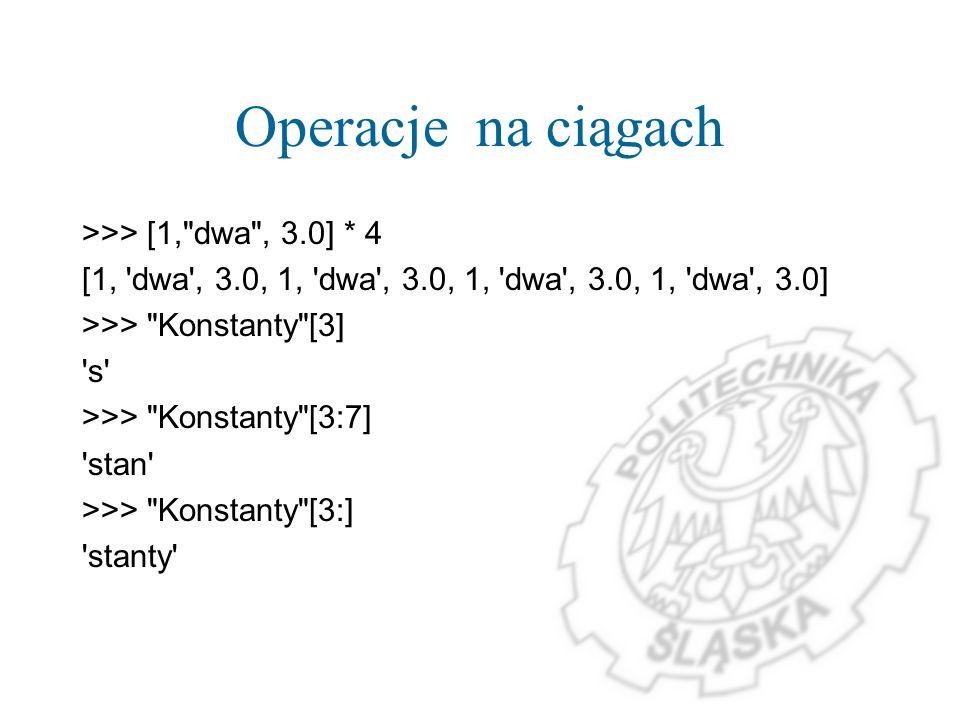 Operacje na ciągach >>> [1, dwa , 3.0] * 4